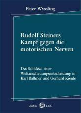 Peter Wyssling: Rudolf Steiners Kampf gegen die motorischen Nerven